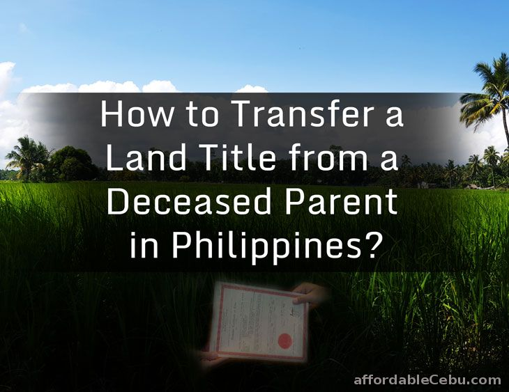 how to transfer a land title from a deceased parent in philippines real estate 30273. Black Bedroom Furniture Sets. Home Design Ideas