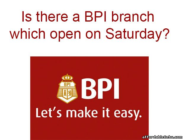 BPI branch open on Saturday