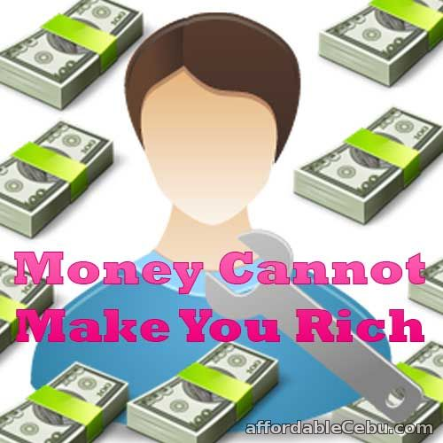 Money cannot make you rich