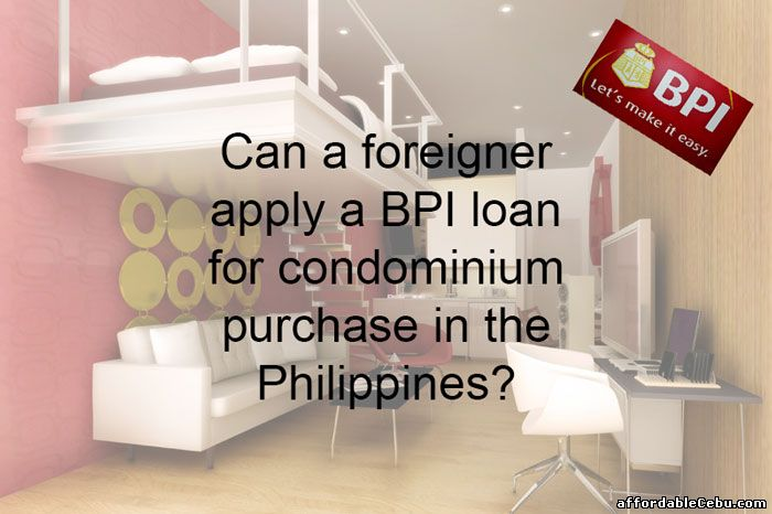 Foreigner apply BPI loan for condo