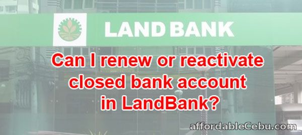 Renew-Reactivate Closed Bank Account in LandBank