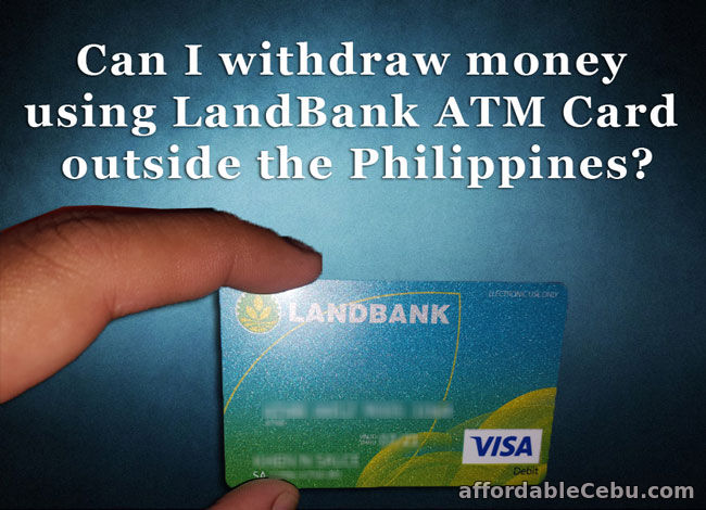 Withdraw money using LandBank ATM Card outside Philippines