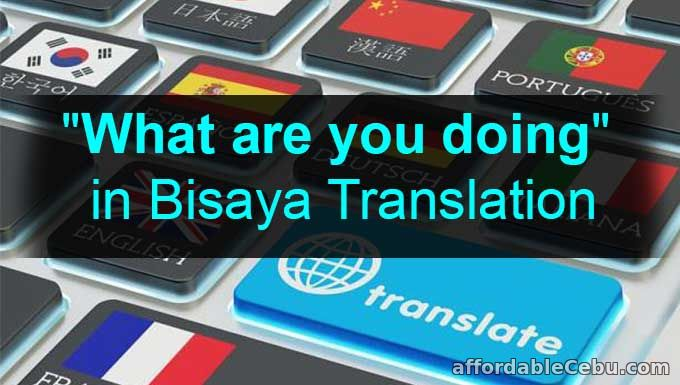 What are you doing bisaya translation