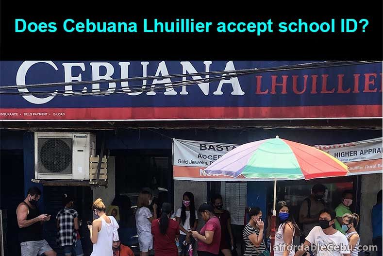 Does Cebuana Lhuillier accept school ID?