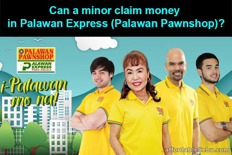 Can a minor claim money in Palawan Express (Palawan Pawnshop)?