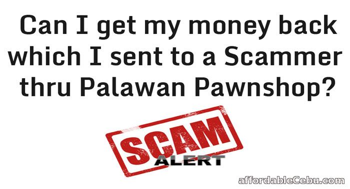 Get my money back sent thru Palawan Pawnshop