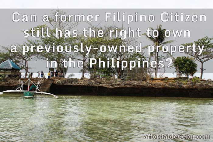 Former Filipino Citizen right to own property in Philippines