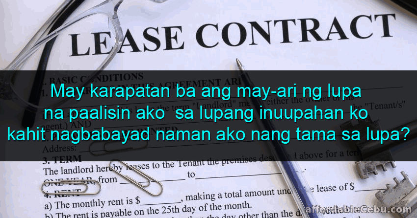 May karapatan ba ang may-ari ng lupa na paalisin ako kahit nagbabayad naman ako nang tama sa lupang inuupahan ko?