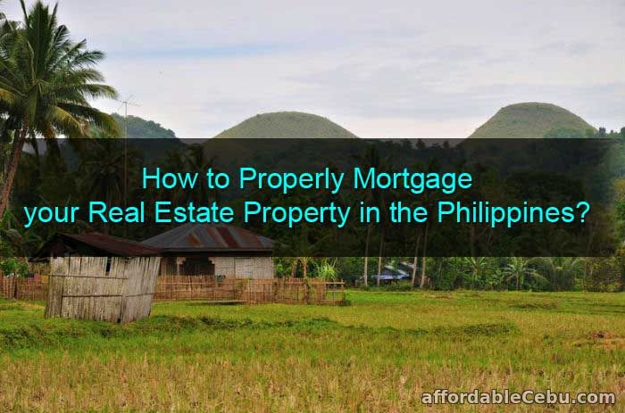 How to Properly Mortgage Your Real Estate Property in Philippines?