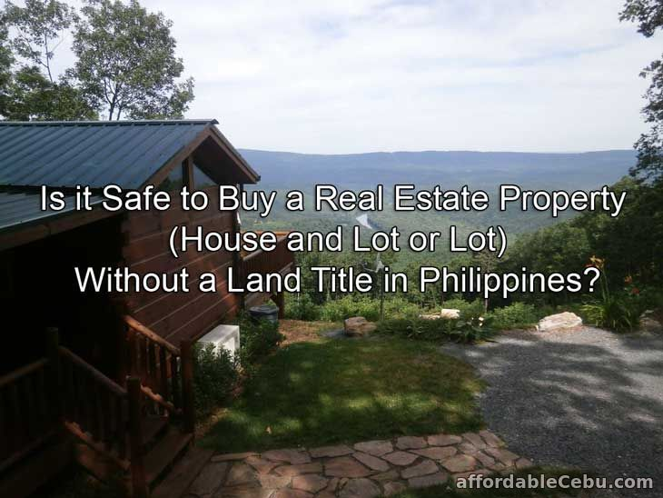Is it safe to buy a real estate property (house and lot or lot) without land title in Philippines?