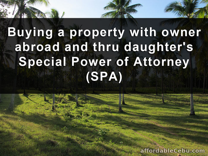 Buying property owner abroad thru daughter Special Power of Attorney SPA