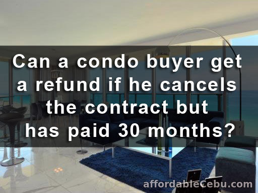 Condo buyer gets refund if he cancel contract