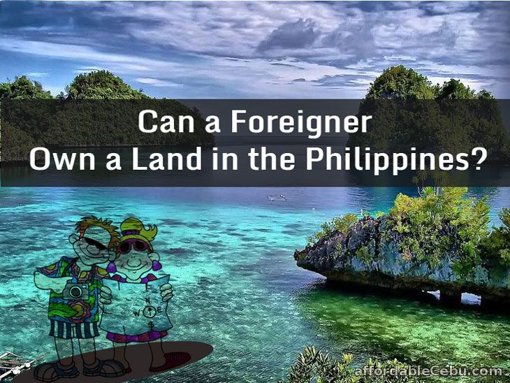 Foreigner own land in Philippines