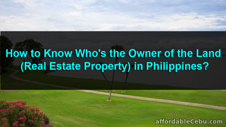 How to Know Who is the Owner of the Land (Real Estate Property) in Philippines